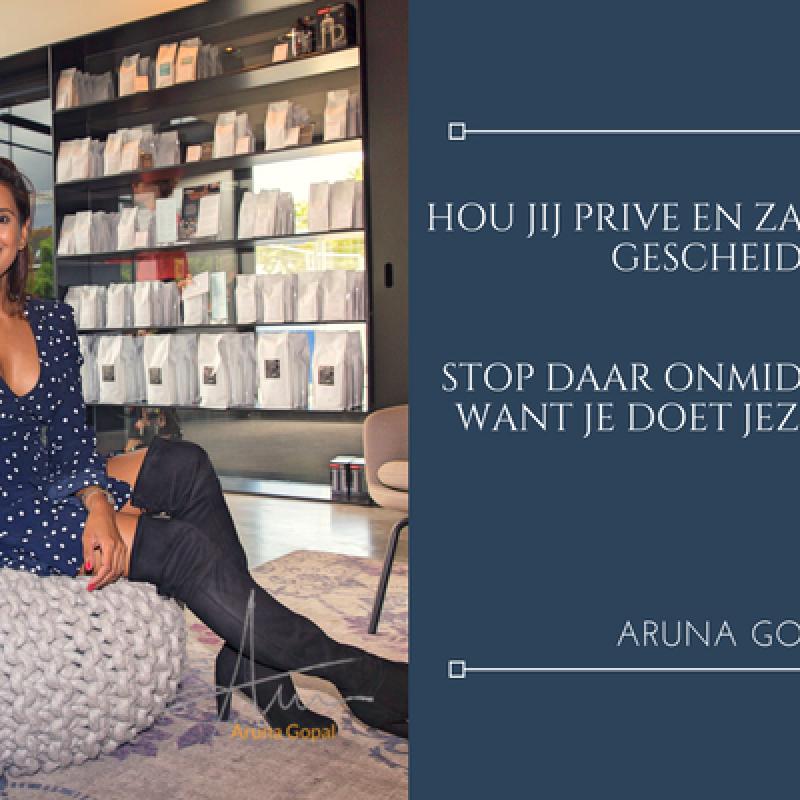 Aruna Gopal - Hou jij prive en zakelijk strikt gescheiden
