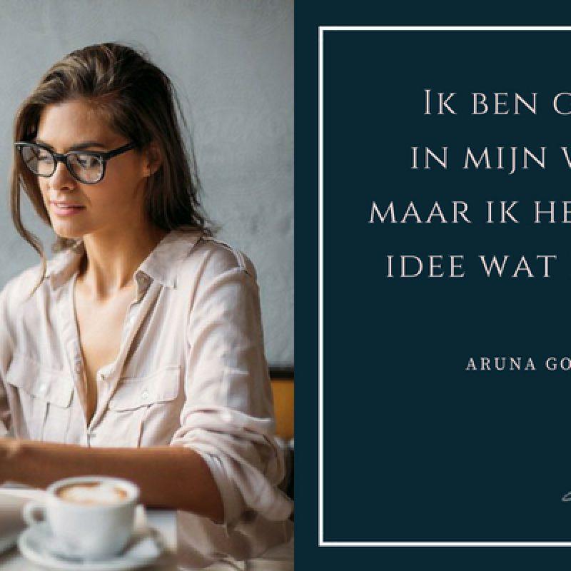 Aruna Gopal - Ik ben goed in mijn werk, maar ik heb geen idee wat ik doe
