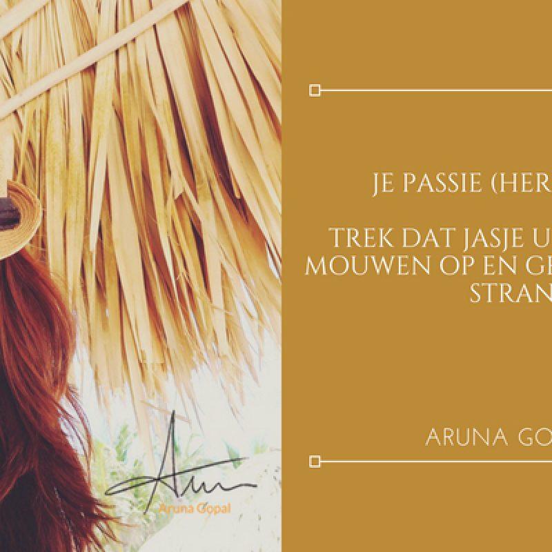 Aruna Gopal - Je passie (her)vinden? Trek dat jasje uit, stroop je mouwen op en geniet van het strand.